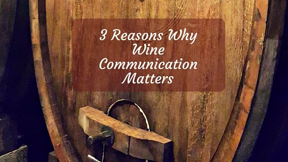 3 Reasons Why Wine Communication Matters
