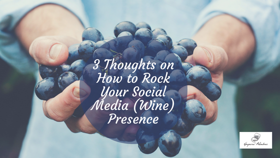3 Thoughts on How to Rock Your Social Media (Wine) Presence