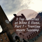 3 Top Wineries at Wine & Siena, Part 1 – Trentino meets Tuscany