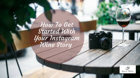 How To Get Started With Your Instagram Wine Story