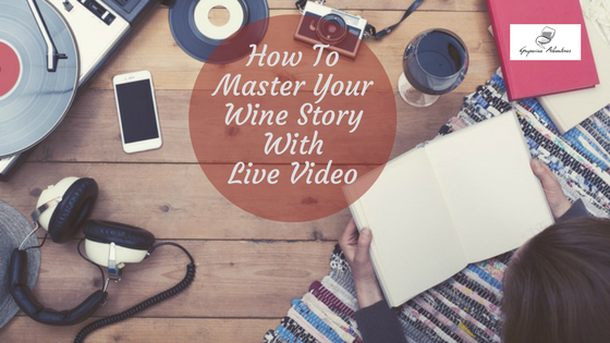 How To Master Your Wine Story With Live Video