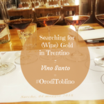 Searching for (Wine) Gold in Trentino – Vino Santo = #OrodiToblino