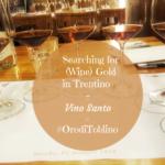 Searching for (Wine) Gold in Trentino – Vino Santo = #OrodiToblino