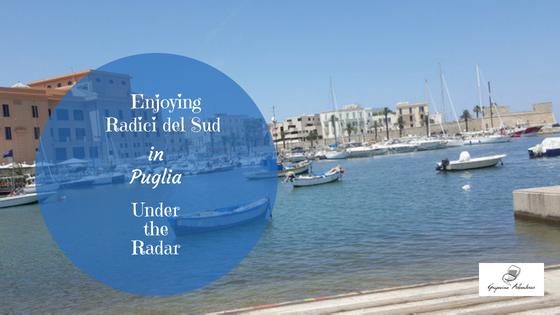 Enjoying Radici del Sud in Puglia Under the Radar